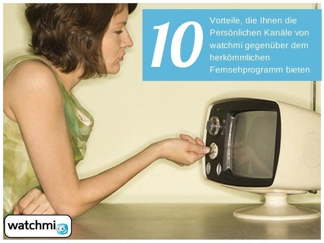 10 Vorteile, die Ihnen die Persönlichen Kanäle von watchmi gegenüber dem herkömmlichen Fernsehprogramm bieten