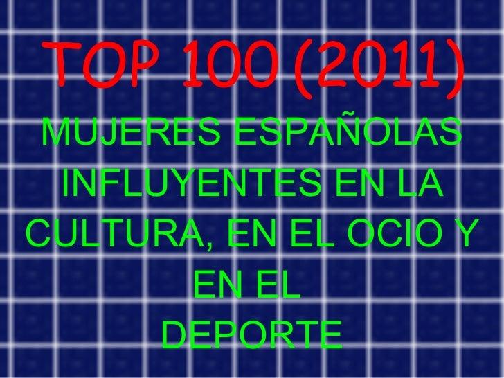 TOP 100   (2011) MUJERES ESPAÑOLAS INFLUYENTES EN LA CULTURA, EN EL OCIO Y EN EL  DEPORTE