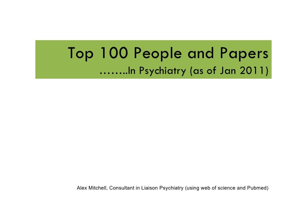 Top 100 People and Papers          ……..In Psychiatry (as of Jan 2011) Alex Mitchell, Consultant in Liaison Psychiatry (usi...