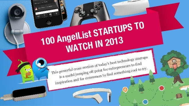 100 AngelList STARTUPS TO WATCH IN 2013 This powerful cross-section of today's best technology startups is a useful jumpin...