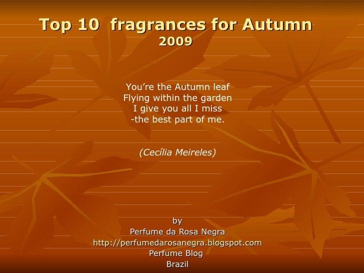 Top 10  fragrances for Autumn 2009 by Perfume da Rosa Negra http://perfumedarosanegra.blogspot.com Perfume Blog  Brazil <u...