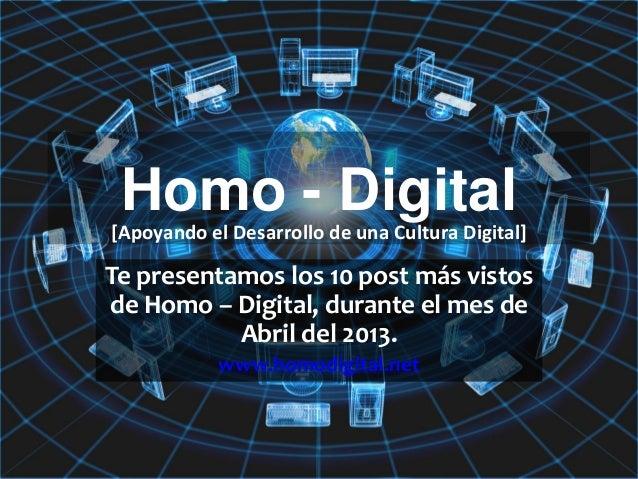 Homo - DigitalTe presentamos los 10 post más vistosde Homo – Digital, durante el mes deAbril del 2013.www.homodigital.net[...