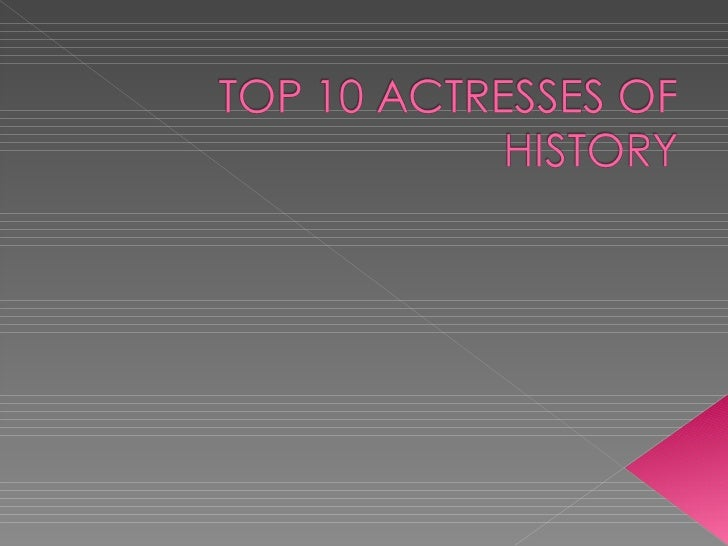 Top 10 Actresses Of History