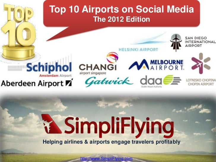 Top 10 Airports on Social Media                     The 2012 EditionHelping airlines & airports engage travelers profitabl...