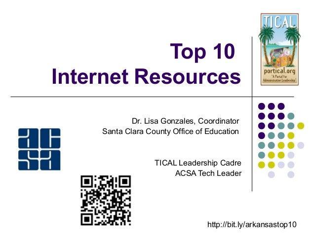 Top 10Internet Resources            Dr. Lisa Gonzales, Coordinator    Santa Clara County Office of Education              ...