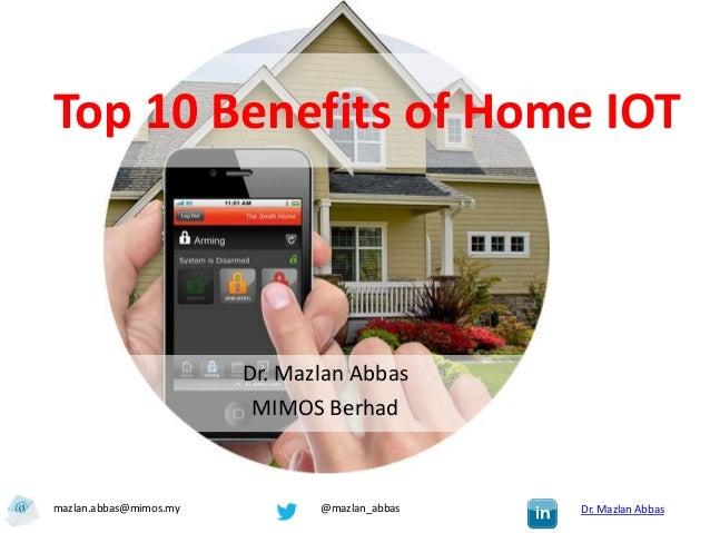 Top 10 Benefits of Home IOT                        Dr. Mazlan Abbas                         MIMOS Berhadmazlan.abbas@mimos...