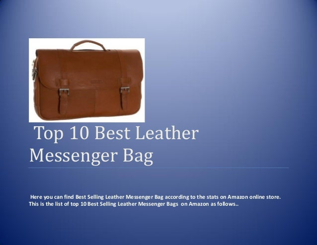 Top 10 Best LeatherMessenger BagHere you can find Best Selling Leather Messenger Bag according to the stats on Amazon onli...