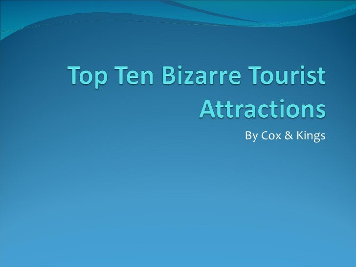 Top 10 Bizarre Tourist Attractions