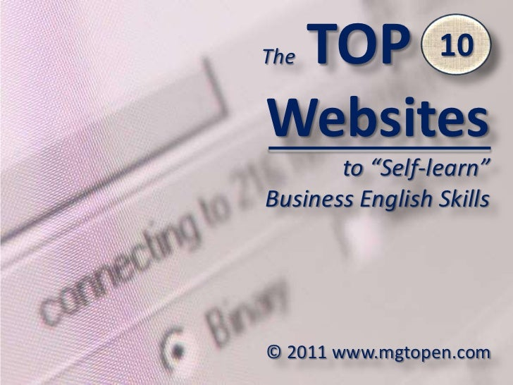 """TheTOP 10<br />Websites<br />to """"Self-learn""""<br />BusinessEnglish Skills<br />10<br />© 2011 www.mgtopen.com<br />"""