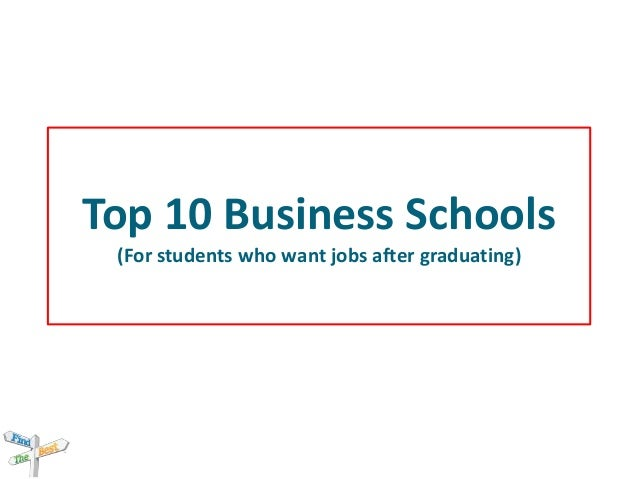 Top 10 Business Schools (For students who want jobs after graduating)