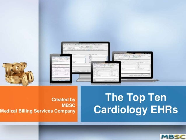 Created by     The Top Ten                           MBSCMedical Billing Services Company    Cardiology EHRs