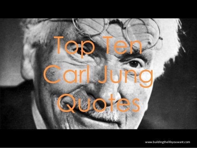 Top Ten Carl Jung Quotes www.buildingthelifeyouwant.com