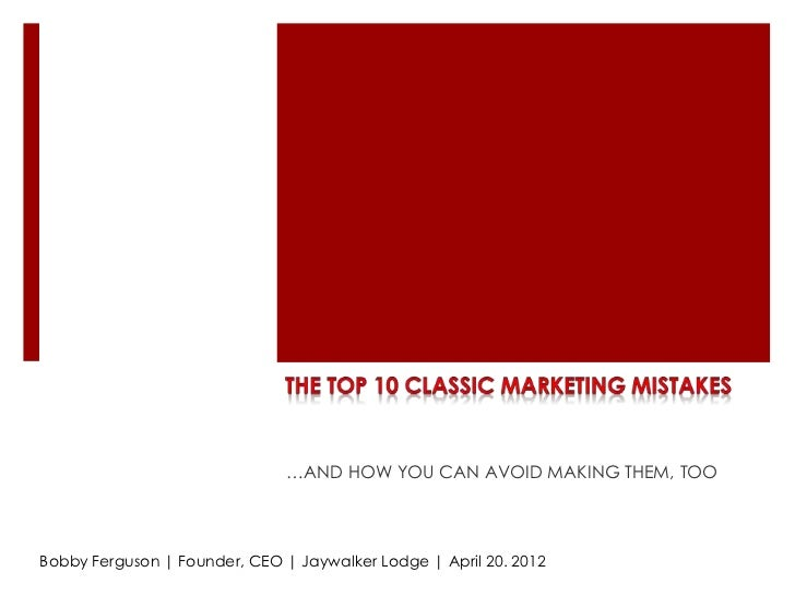 …AND HOW YOU CAN AVOID MAKING THEM, TOOBobby Ferguson | Founder, CEO | Jaywalker Lodge | April 20. 2012