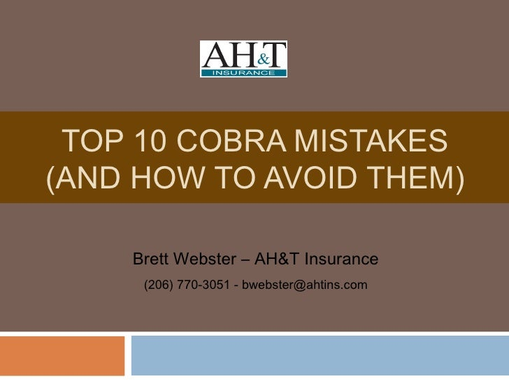 TOP 10 COBRA MISTAKES(AND HOW TO AVOID THEM)    Brett Webster – AH&T Insurance     (206) 770-3051 - bwebster@ahtins.com