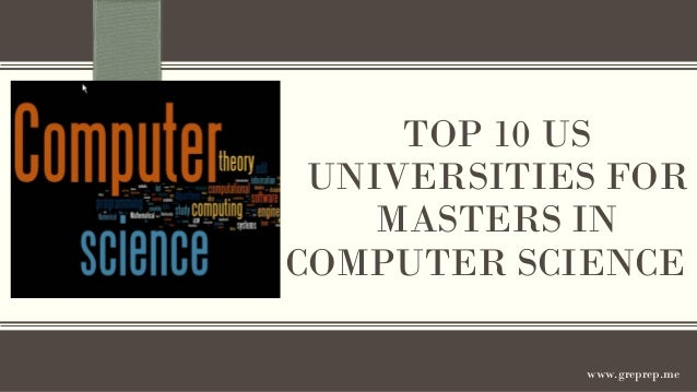 TOP 10 US UNIVERSITIES FOR MASTERS IN COMPUTER SCIENCE www.greprep.me