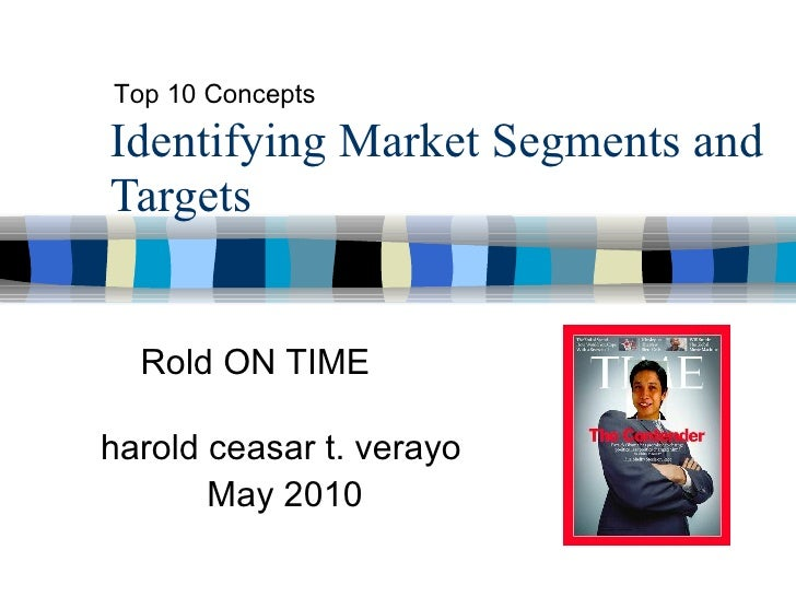 Identifying Market Segments and Targets Rold ON TIME Top 10 Concepts harold ceasar t. verayo May 2010