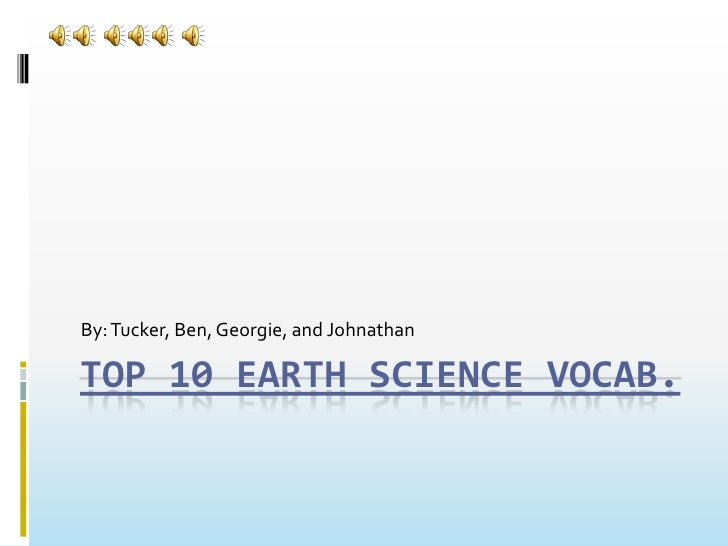 Top 10 Earth Science vocab.<br />By: Tucker, Ben, Georgie, and Johnathan<br />