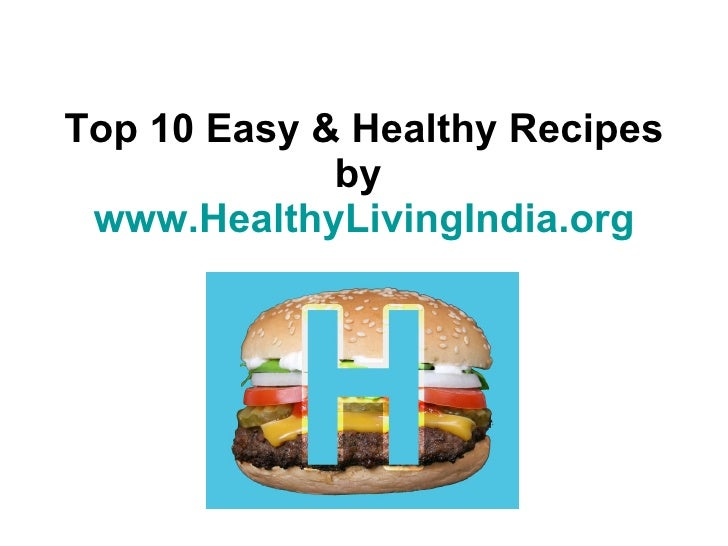 Top 10 Easy & Healthy Recipes by  www.HealthyLivingIndia.org