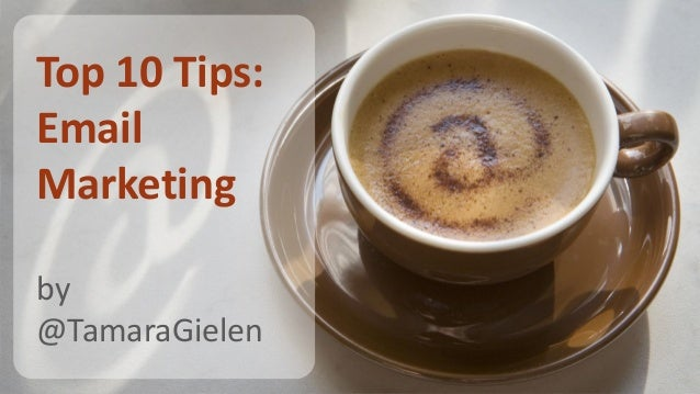 Top 10 Tips: Email Marketing by @TamaraGielen