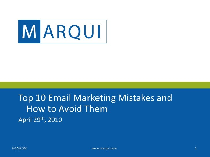 Top 10 Email Marketing Mistakes and      How to Avoid Them    April 29th, 2010   4/29/2010             www.marqui.com     1