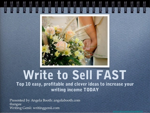 Write to Sell FAST: Top 10 easy, profitable and clever ideas to increase your writing income TODAY