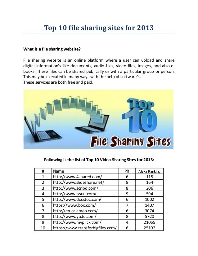 Top 10 file sharing sites for 2013What is a file sharing website?File sharing website is an online platform where a user c...