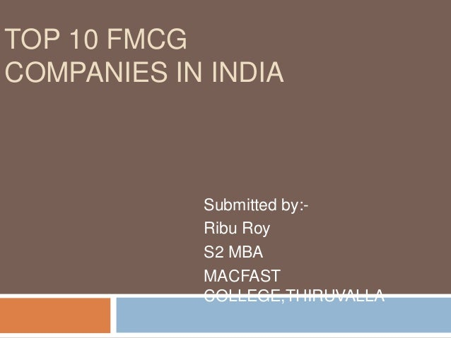 TOP 10 FMCGCOMPANIES IN INDIASubmitted by:-Ribu RoyS2 MBAMACFASTCOLLEGE,THIRUVALLA