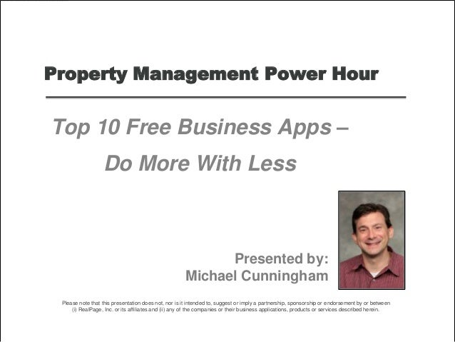 Property Management Power Hour Top 10 Free Business Apps – Do More With Less Presented by: Michael Cunningham Please note ...