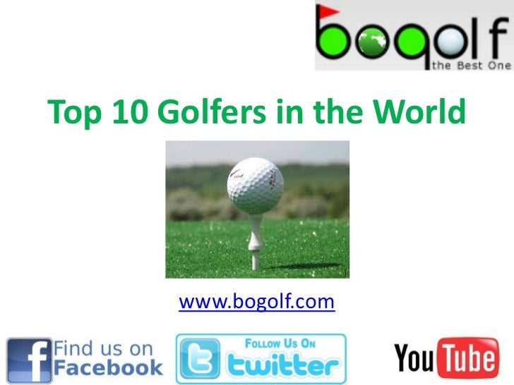 Top 10 Golfers in the World<br />www.bogolf.com<br />