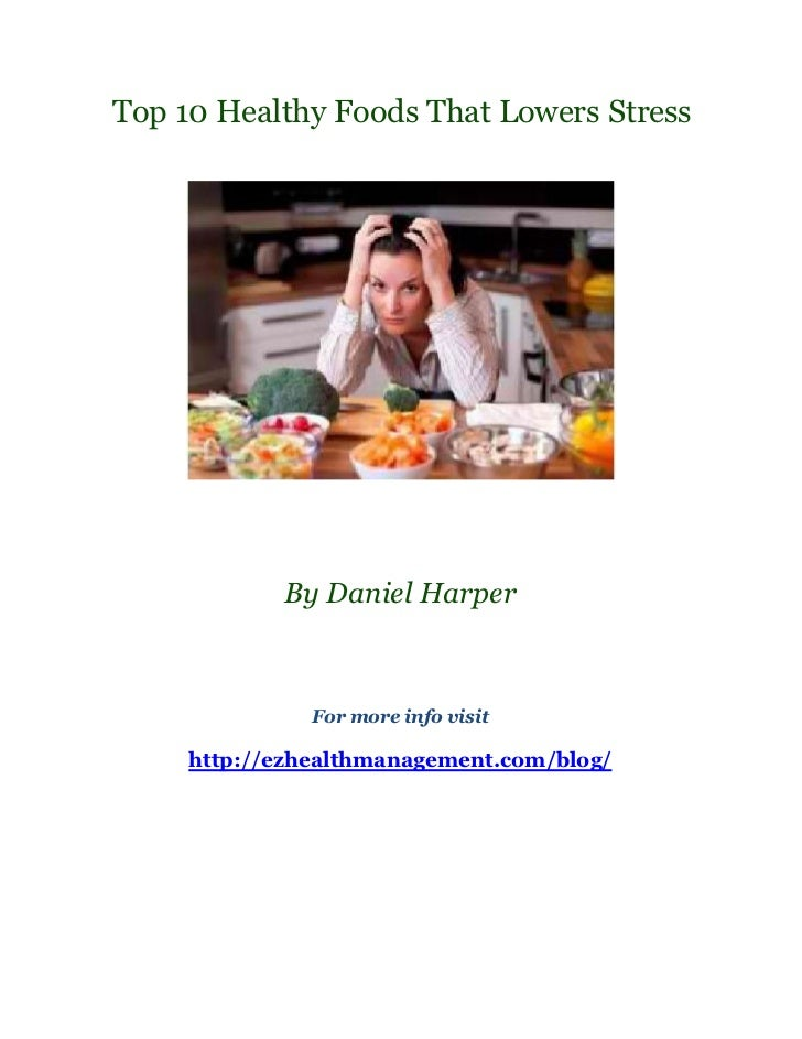 Top 10 Healthy Foods That Lowers Stress            By Daniel Harper               For more info visit     http://ezhealthm...