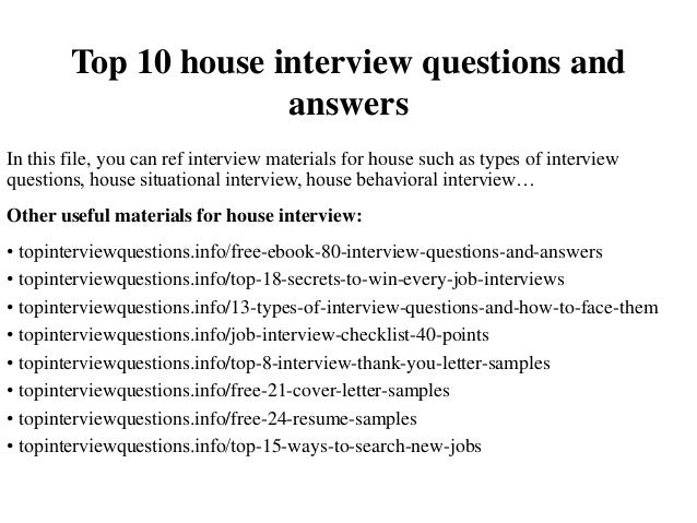 interview questions and answers for house This page contains a number of expected questions - along with the best  answers - which might be asked in an interview of a housekeeping.