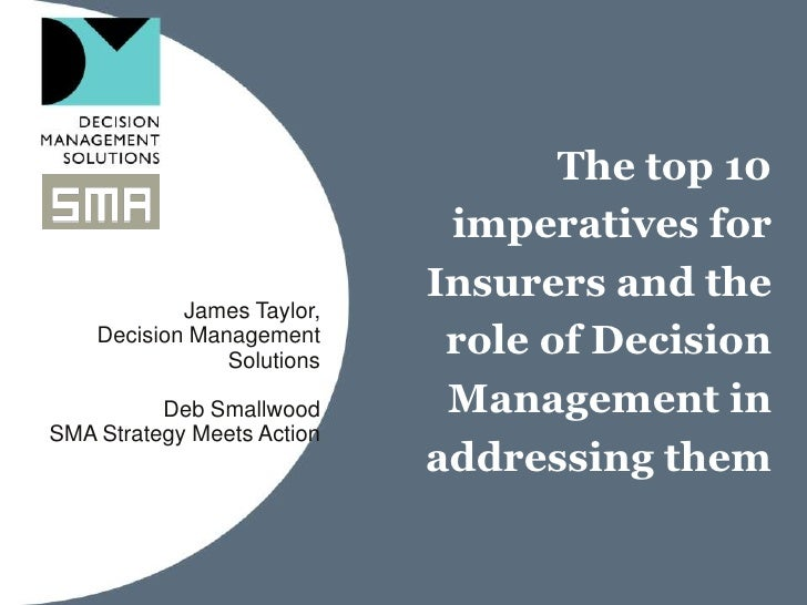 The top 10 imperatives for Insurers and the role of Decision Management in addressing them<br />James Taylor, Decision Man...