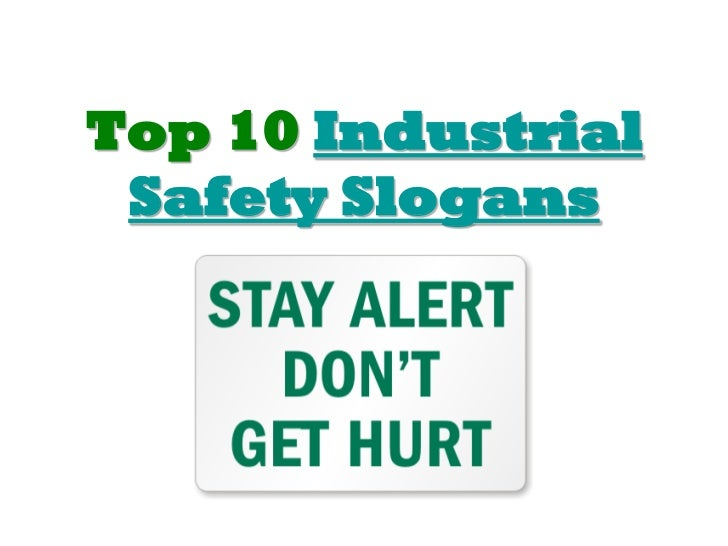 Safety Slogans Contest http://www.slideshare.net/lukman143/top-10-industrial-safety-slogans