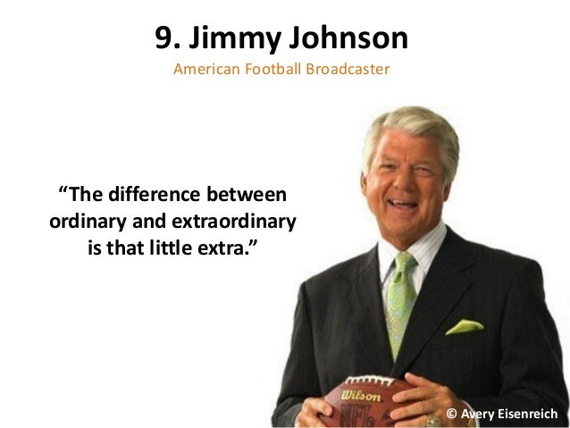 "9. Jimmy Johnson American Football Broadcaster ""The difference between ordinary and extraordinary is that little extra."" ©..."