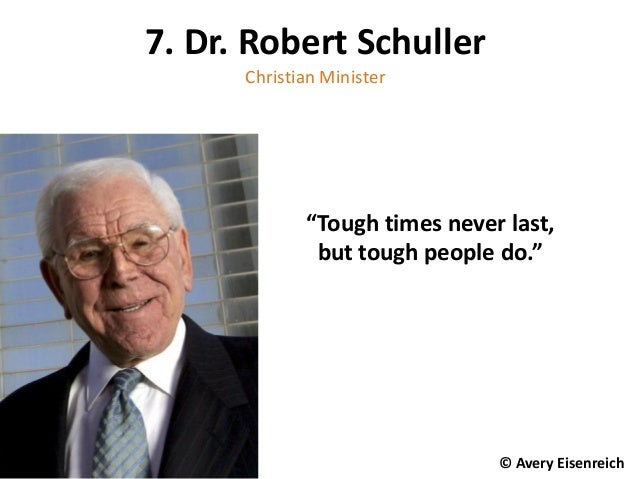 "7. Dr. Robert Schuller Christian Minister ""Tough times never last, but tough people do."" © Avery Eisenreich"