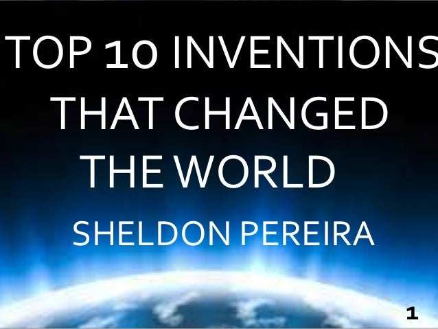 10 invensions that changed the world Top 10 inventions that will soon change the world subscribe to top 10s description:  9 suppressed inventions that could have changed the world.