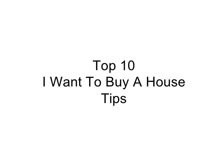 Top 10 I Want To Buy A House Tips