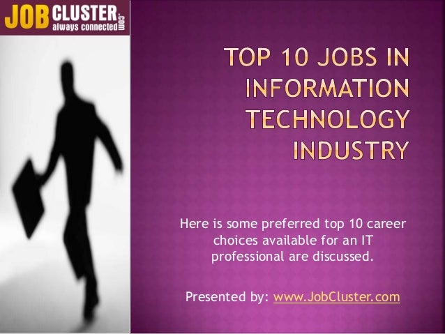 Here is some preferred top 10 career choices available for an IT professional are discussed. Presented by: www.JobCluster....