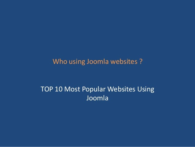 Who using Joomla websites ?TOP 10 Most Popular Websites Using             Joomla