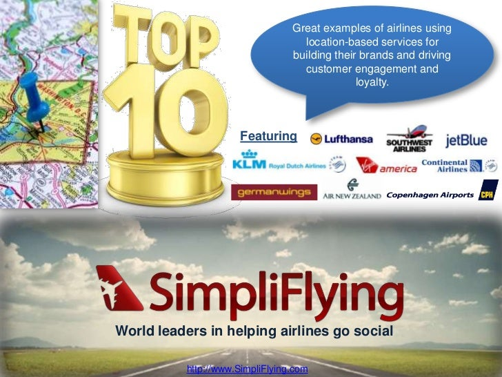 Great examples of airlines using location-based services for building their brands and driving customer engagement and loy...