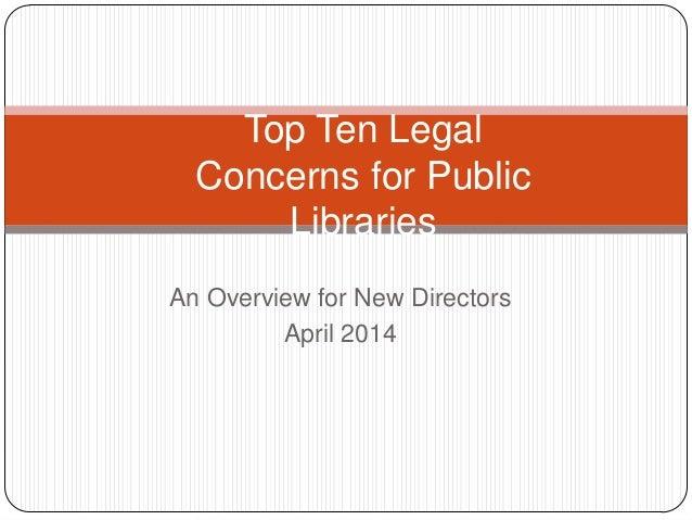 Top 10 Legal Concerns for Public Libraries, April 2014 New Directors Mtg