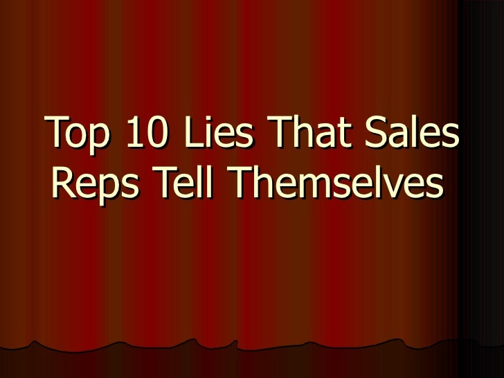 Top 10 Lies That Sales Reps Tell Themselves