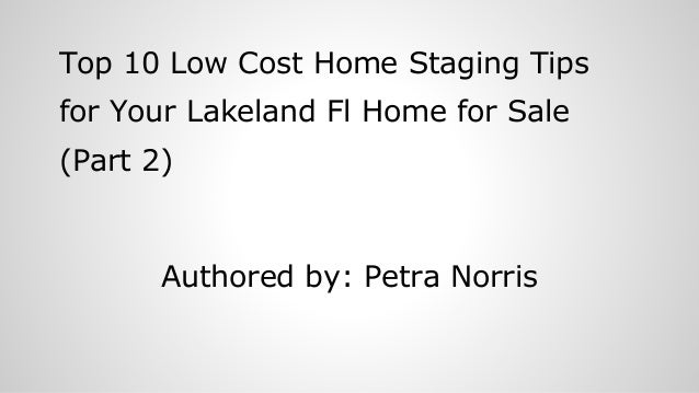 Top 10 Low Cost Home Staging Tips for Your Lakeland Fl Home for Sale (Part 2) Authored by: Petra Norris
