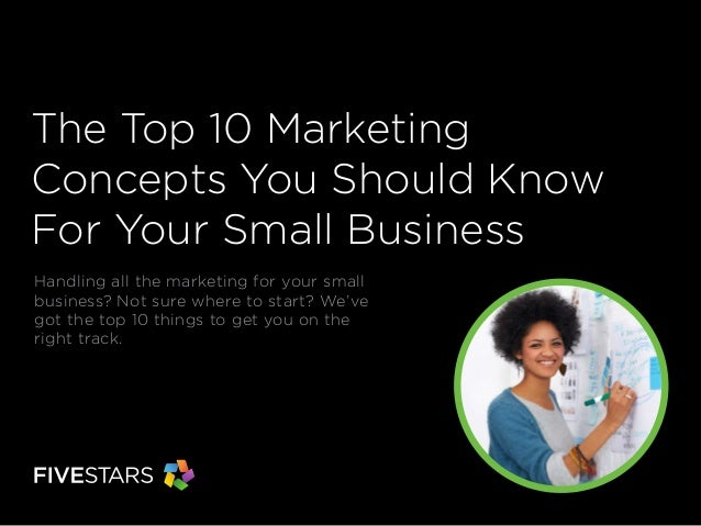 The Top 10 Marketing Concepts You Should Know For Your Small Business Handling all the marketing for your small business? ...