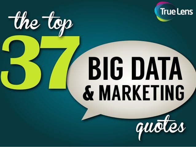 37 quotes BIG DATA the top & MARKETING