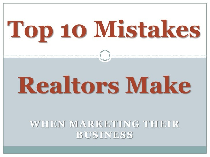 Top 10 MistakesRealtors Make WHEN MARKETING THEIR       BUSINESS