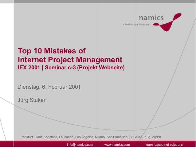Top 10 Mistakes ofInternet Project ManagementIEX 2001 | Seminar c-3 (Projekt Webseite)Dienstag, 6. Februar 2001Jürg Stuker...