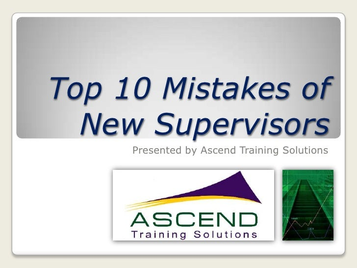 Top 10 Mistakes of  New Supervisors     Presented by Ascend Training Solutions