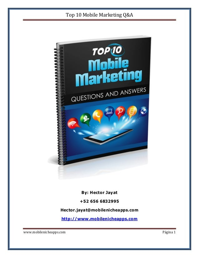 Top 10 Mobile Marketing Q&A  By: Hector Jayat +52 656 6832995 Hector.jayat@mobilenicheapps.com http://www.mobilenicheapps....