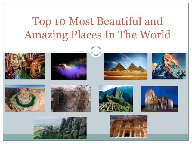 Top 10 most beautiful and amazing places in World